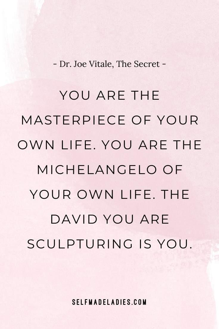 Pinterest Quote Graphic with Title You are the masterpiece of your own life.You are the Michelangelo of your own life.The David you are sculpturing is you ― ―Dr. Joe Vitale,The Secret - selfmadeladies.com