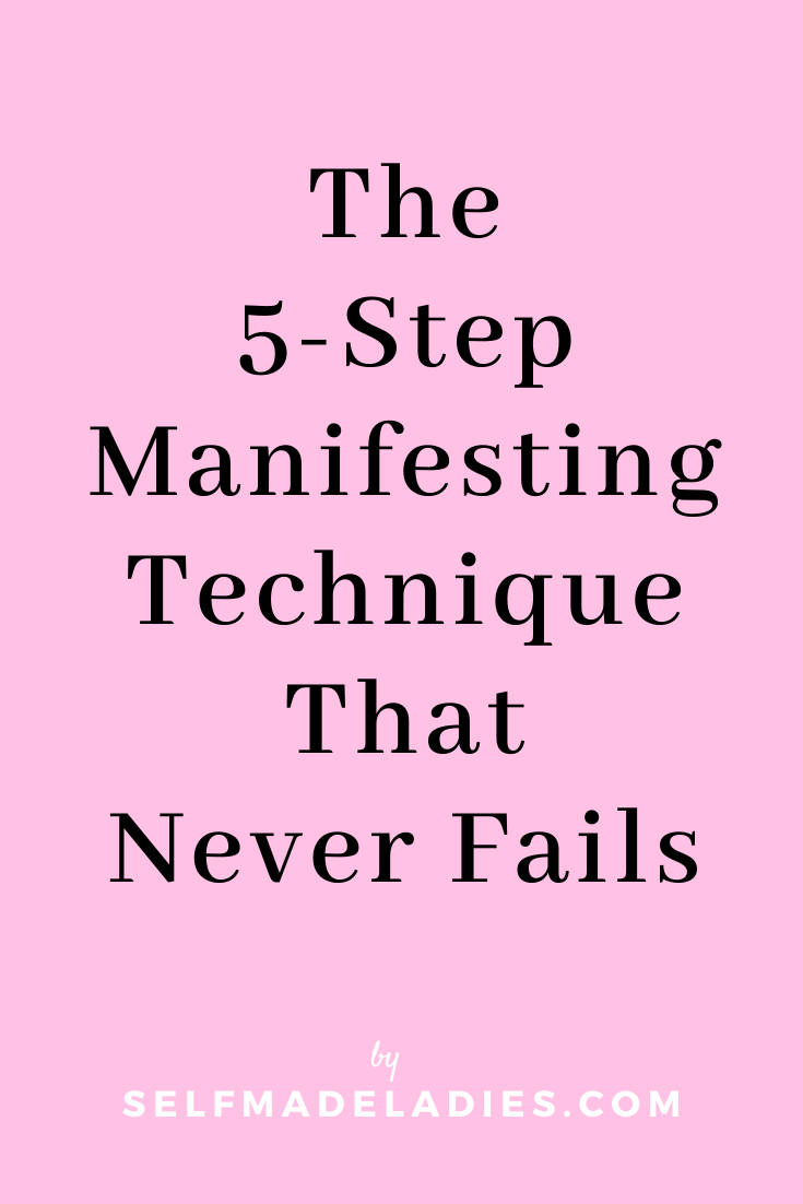 Pinterest Graphic with Title  The 5 Step Manifesting Technique That Never Fails - selfmadeladies.com