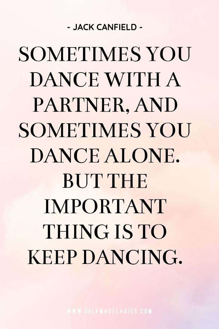 Pinterest Quote Graphic with Title Sometimes you dance with a partner, and sometimes you dance alone. But the important thing is to keep dancing. - Jack Canfield - selfmadeladies.com
