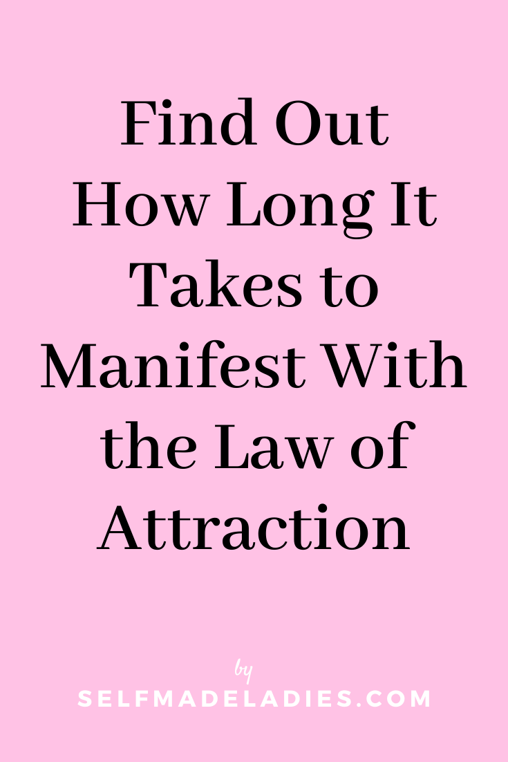 Pinterest Graphic with Title Find Out How Long It Takes to Manifest With the Law of Attraction  - selfmadeladies.com