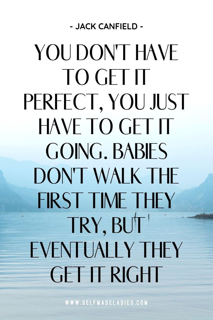 Pinterest Quote Graphic with Title You don't have to get it perfect, you just have to get it going. Babies don't walk the first time they try, but eventually they get it right. - Jack Canfield - selfmadeladies.com