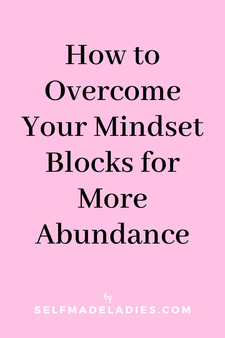 Pinterest Graphic with Title How to Overcome Your Mindset Blocks for More Abundance - selfmadeladies.com