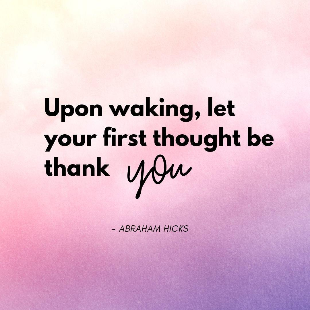 Pinterest Quote Graphic with Title Upon waking, let your first thought be thank you - Abraham Hicks - selfmadeladies.com