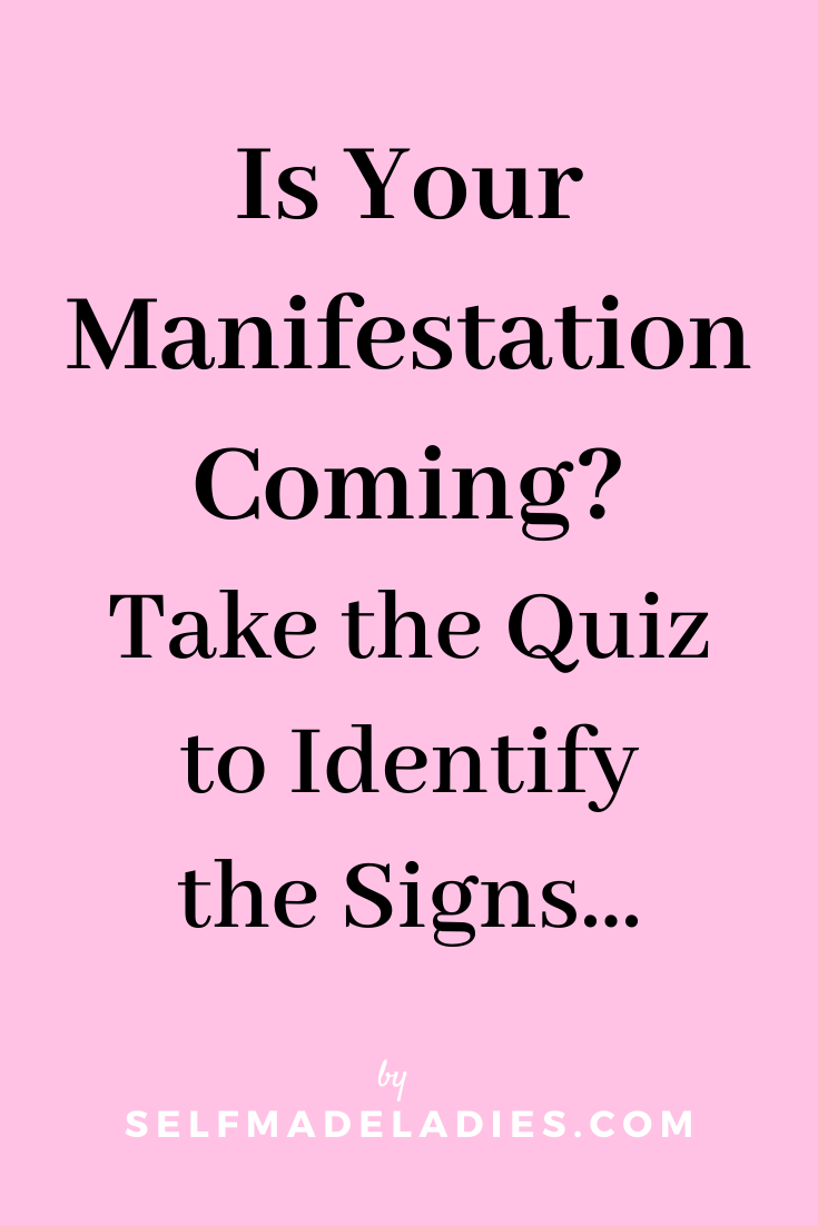 Pinterest Graphic with Title  Is Your Manifestation Coming? Take the Quiz to Identify the Signs... - selfmadeladies.com