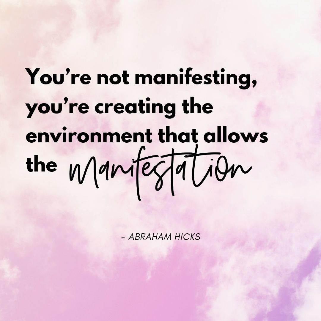 Pinterest Quote Graphic with Title You're not manifesting, you're creating the environment that allows the Manifestation - Abraham Hicks - selfmadeladies.com