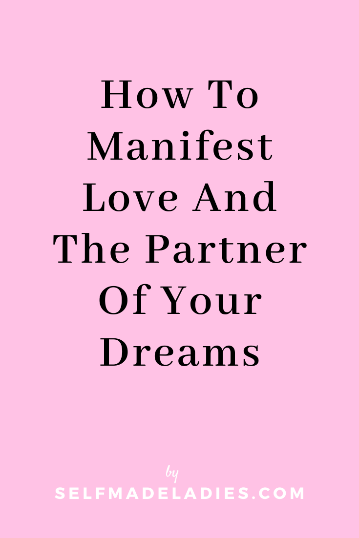 Pinterest Graphic with Title  How To Manifest Love And The Partner Of Your Dreams - selfmadeladies.com