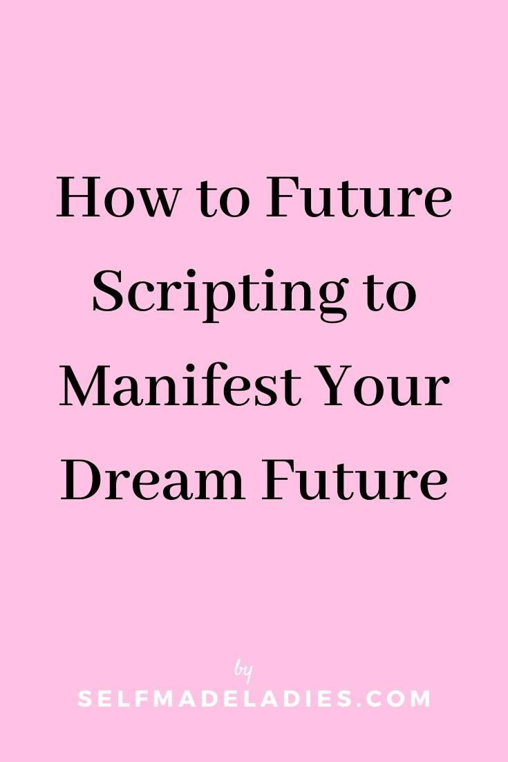 Pinterest Graphic with Title  How to Future Scripting to Manifest Your Dream Future - selfmadeladies.com