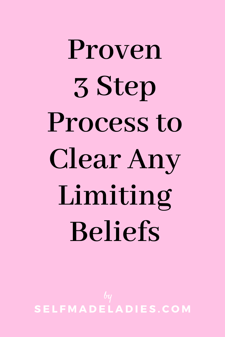 Pinterest Graphic with Title Proven 3 Step Process to Clear Any Limiting Beliefs  - selfmadeladies.com