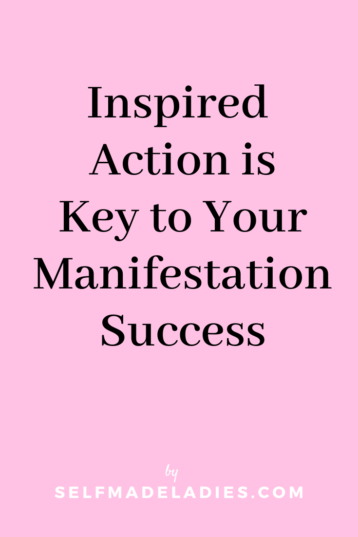 Pinterest Graphic with Title Inspired Action is Key to Your Manifestation Success - selfmadeladies.com