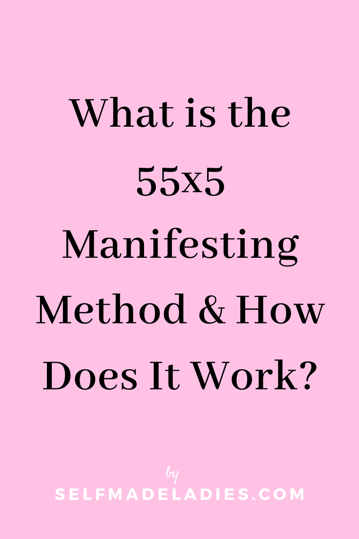 Pinterest Graphic with Title  What is the 55x5 Manifesting Method And How Does It Work? - selfmadeladies.com