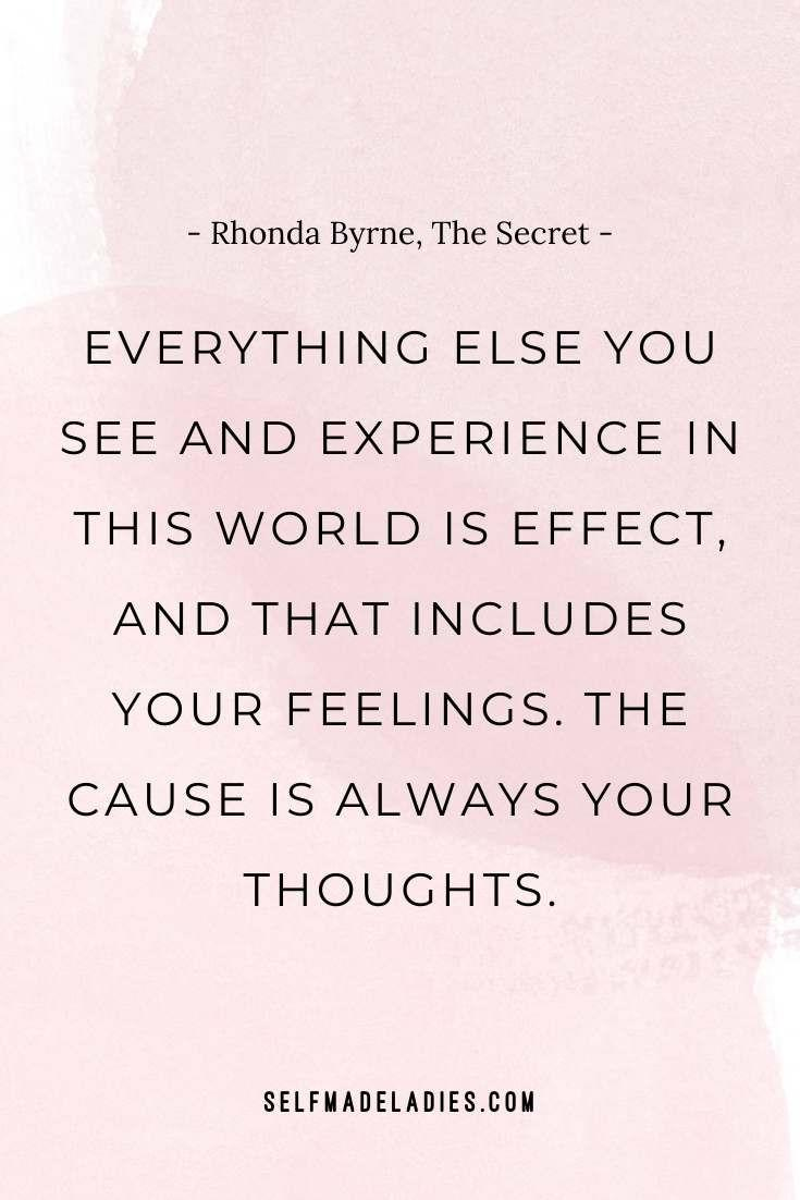 Everything else you see and experience in this world is effect, and that includes your feelings. The cause is always your thoughts. ― Rhonda Byrne, The Secret - selfmadeladies.com