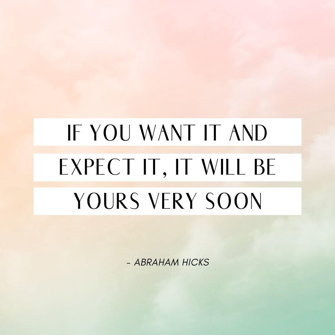 Pinterest Quote Graphic with Title If you want it and expect it, it will be yours very soon - Abraham Hicks - selfmadeladies.com