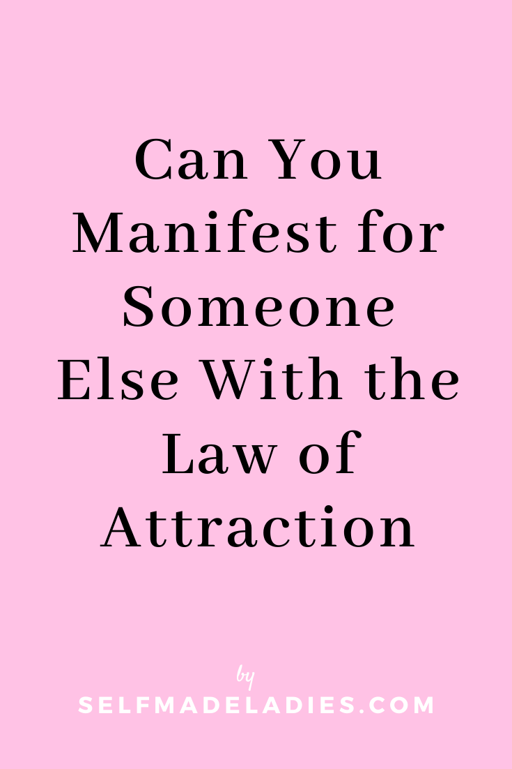 Pinterest Graphic with Title  Can You Manifest for Someone Else With the Law of Attraction - selfmadeladies.com