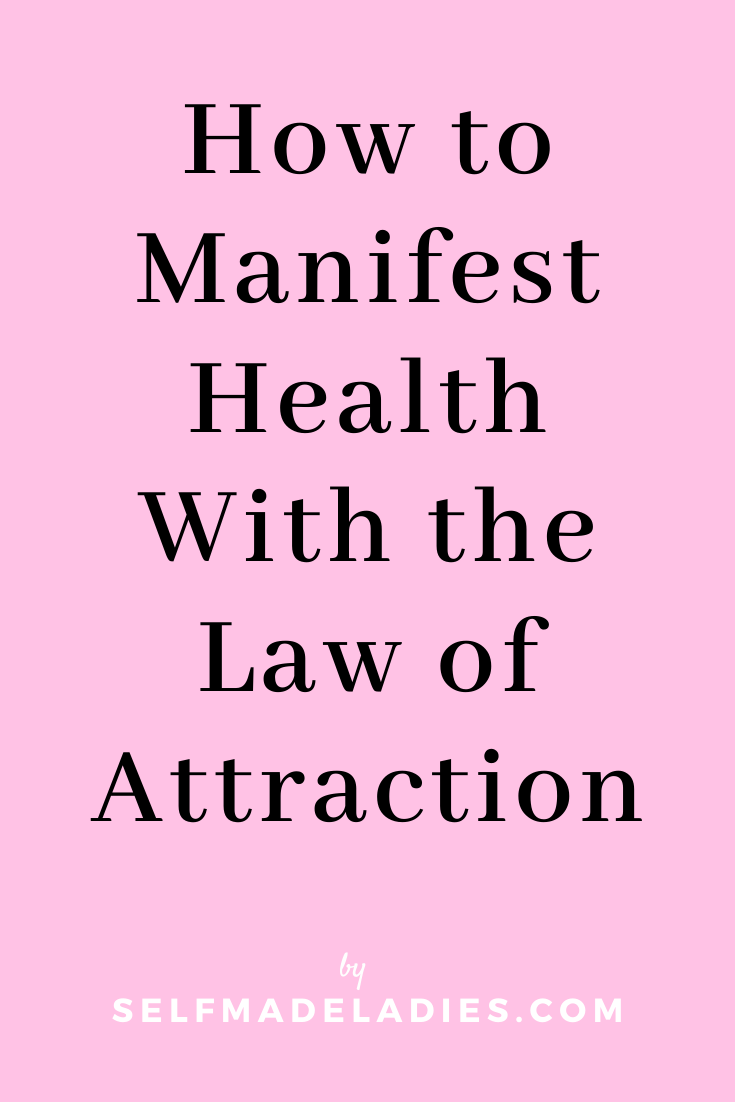 Pinterest Graphic with Title  How to Manifest Health With the Law of Attraction - selfmadeladies.com