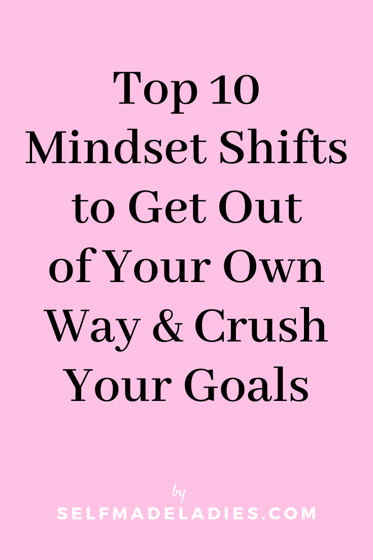 Pinterest Graphic with Title Top 10 Mindset Shifts to Get Out of Your Own Way and Crush Your Goals - selfmadeladies.com