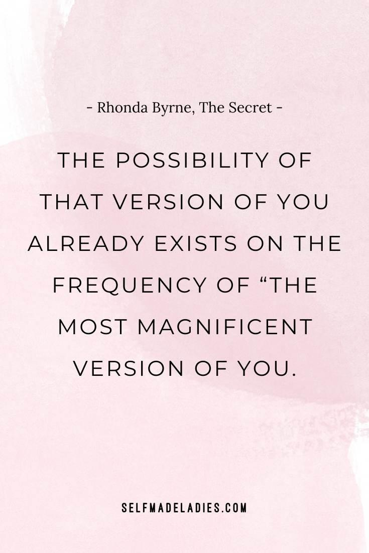 Pinterest Quote Graphic with Title The possibility of that version of you already exists on the frequency of the most magnificent version of You. ― Rhonda Byrne, The Secret - selfmadeladies.com