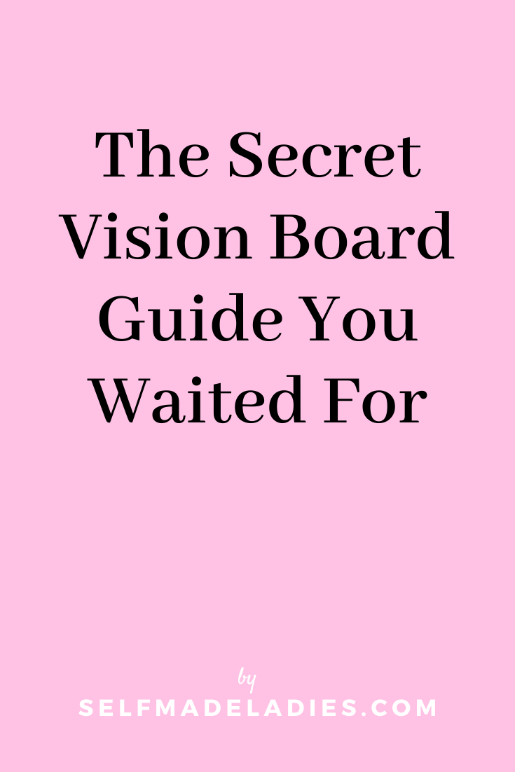 Pinterest Graphic with Title The Secret Vision Board Guide You Waited For - selfmadeladies.com