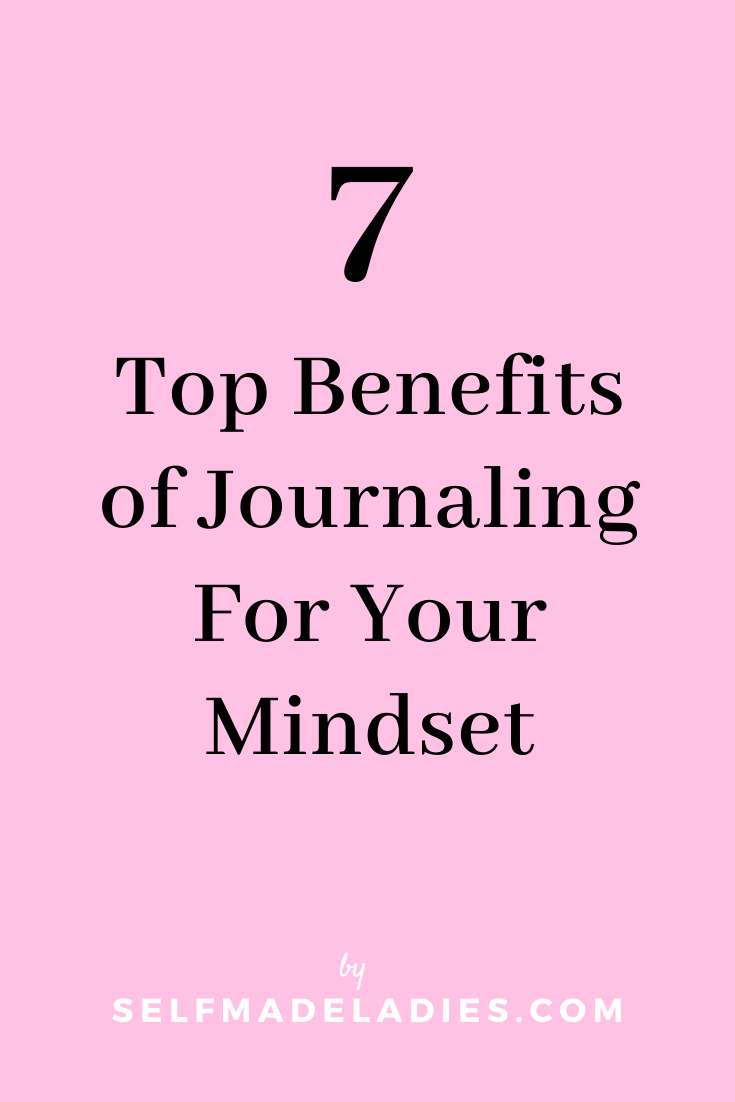 Pinterest Graphic with Title  7 Top Benefits of Journaling For Your Mindset - selfmadeladies.com