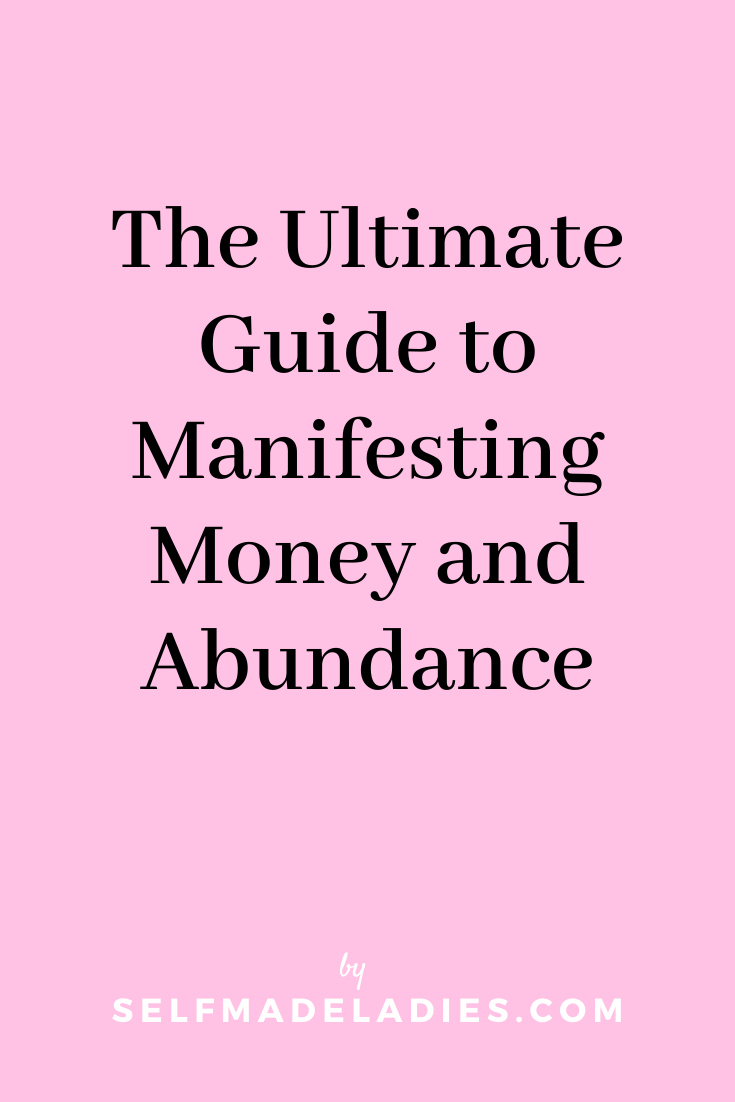 Pinterest Graphic with Title  The Ultimate Guide to Manifesting Money and Abundance - selfmadeladies.com