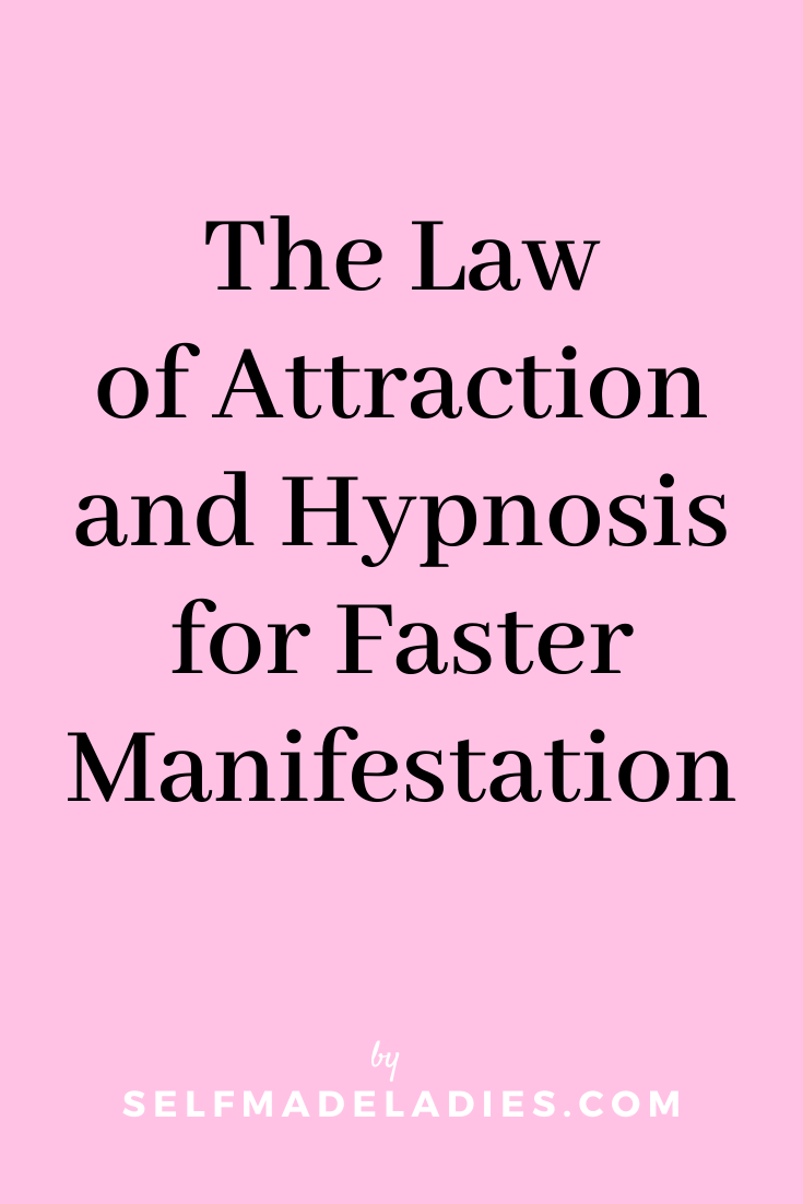 Pinterest Graphic with Title The Law of Attraction and Hypnosis for Faster Manifestation - selfmadeladies.com