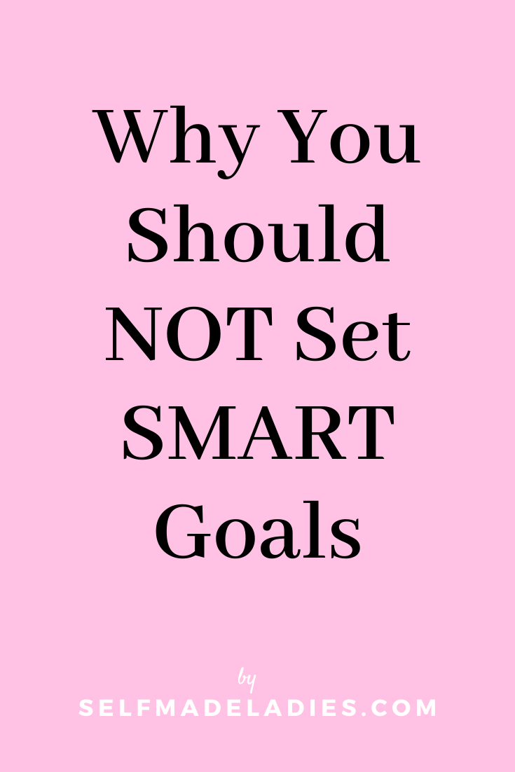 Pinterest Graphic with Title  Why You Should NOT Set SMART Goals - selfmadeladies.com