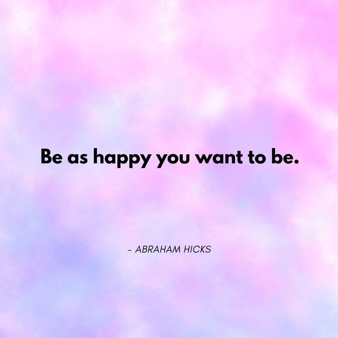 Pinterest Quote Graphic with Title Be as happy you want to be. - Abraham Hicks - selfmadeladies.com