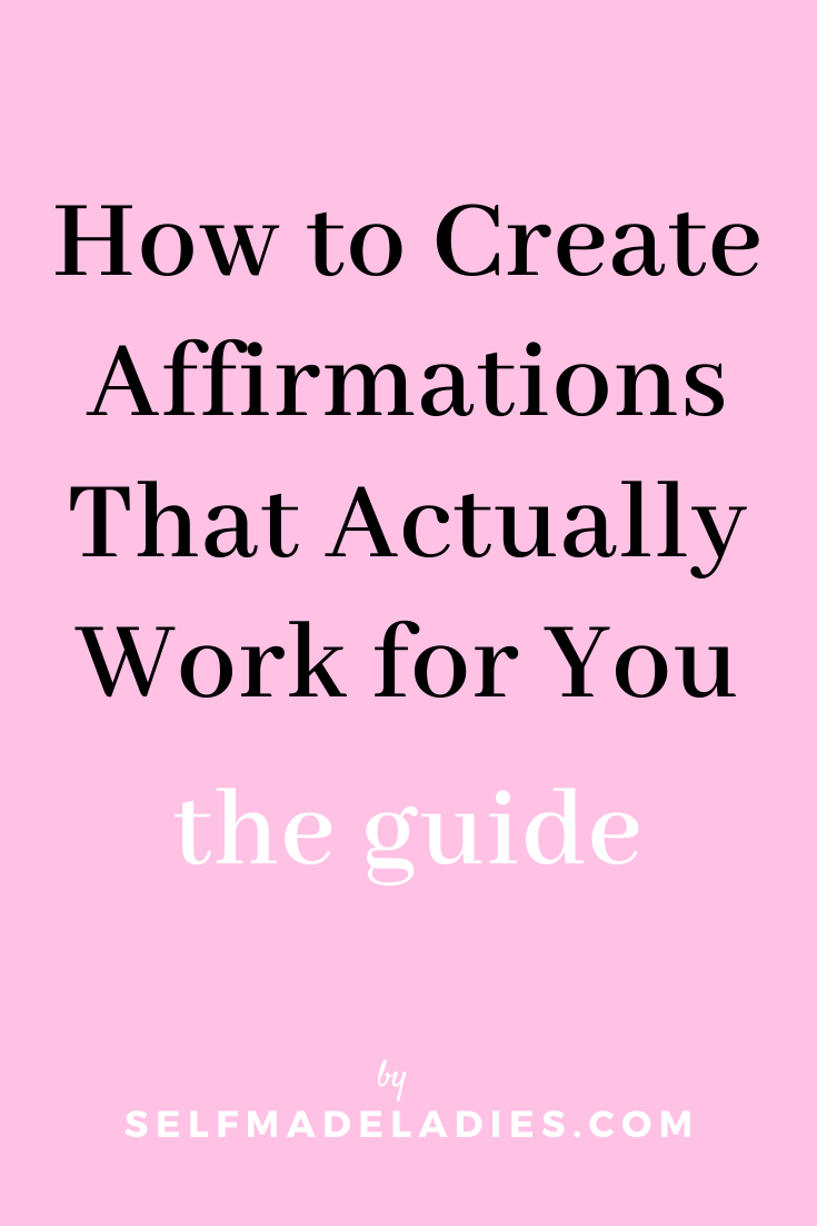 Pinterest Graphic with Title  How to Create Affirmations That Actually Work for You the Complete Guide - selfmadeladies.com
