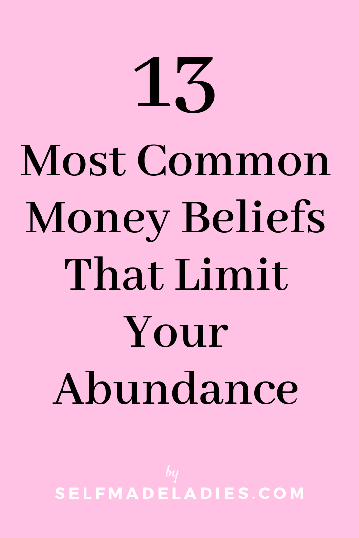 Pinterest Graphic with Title 13 Most Common Money Beliefs That Limit Your Abundance  - selfmadeladies.com