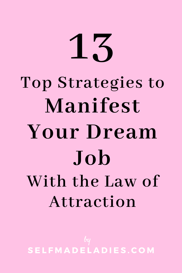 Pinterest Graphic with Title  Top 13 Strategies to Manifest Your Dream Job With the Law of Attraction - selfmadeladies.com