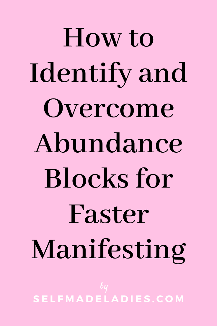 Pinterest Graphic with Title  How to Identify and Overcome Abundance Blocks for Faster Manifesting - selfmadeladies.com