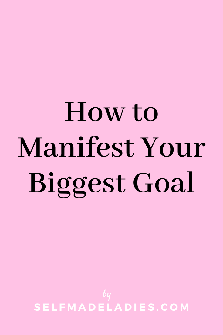 Pinterest Graphic with Title How to Manifest Your Biggest Goal - selfmadeladies.com