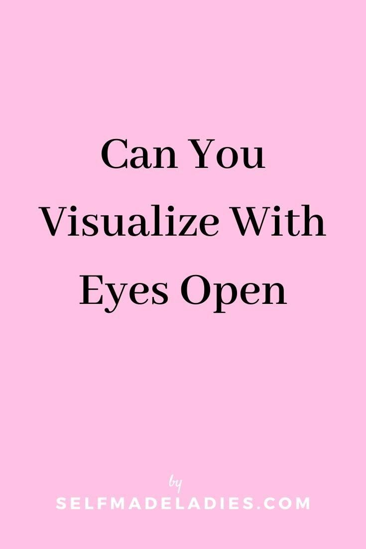 Pinterest Graphic with Title  Can You Visualize With Eyes Open - selfmadeladies.com