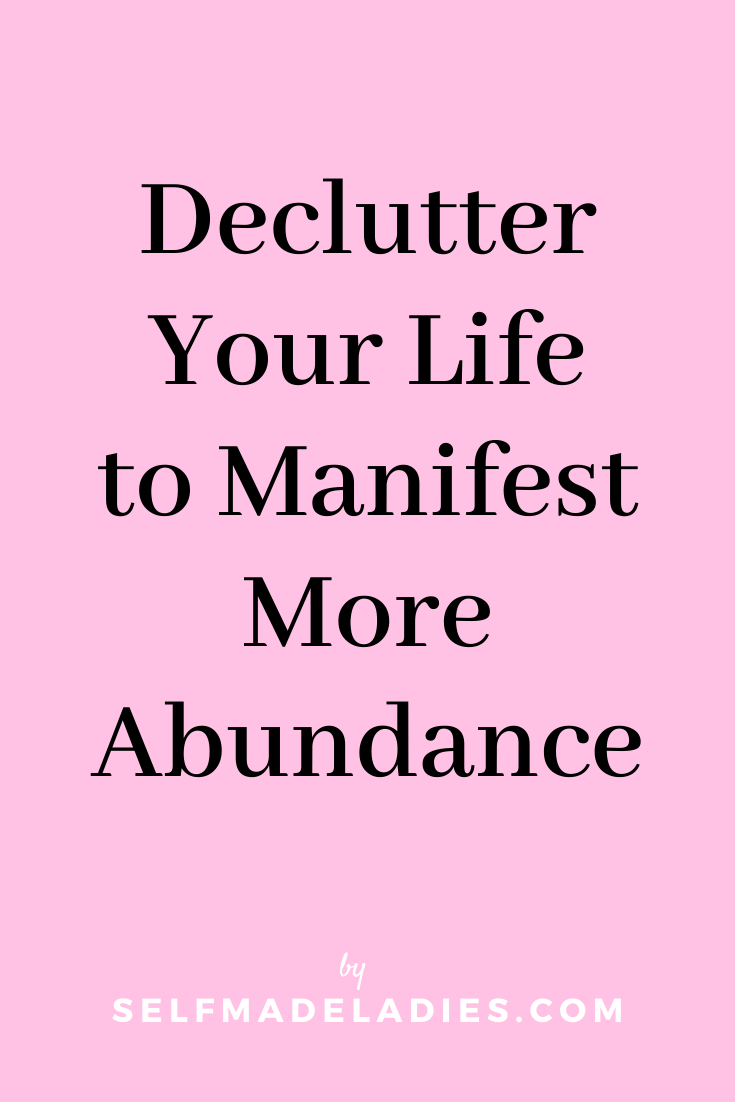 Pinterest Graphic with Title Declutter Your Life to Manifest More Abundance - selfmadeladies.com