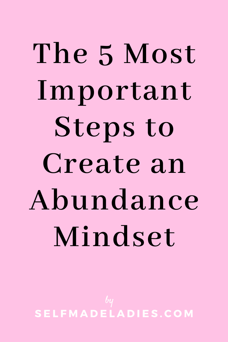 Pinterest Graphic with Title  The 5 Most Important Steps on How to Create an Abundance Mindset - selfmadeladies.com