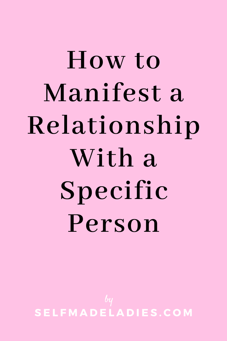 Pinterest Graphic with Title  How to Manifest a Relationship With a Specific Person - selfmadeladies.com