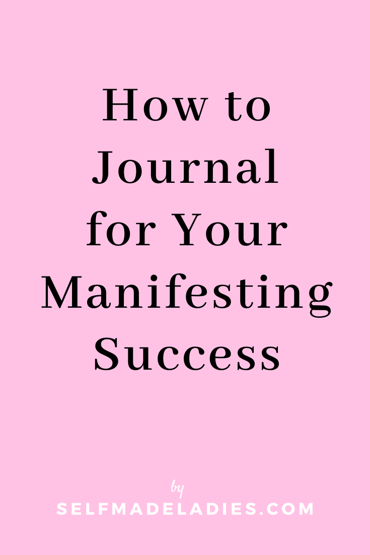 Pinterest Graphic with Title  How to Journal for Your Manifesting Success - selfmadeladies.com