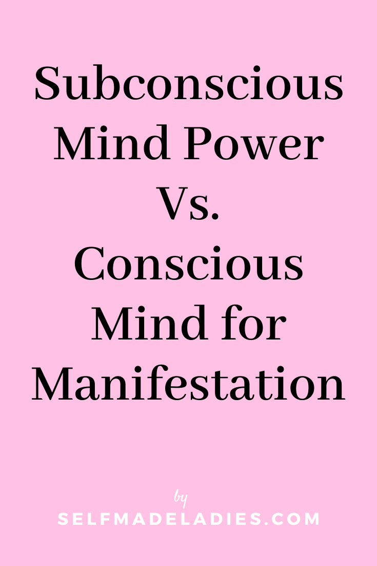 Pinterest Graphic with Title Subconscious Mind Power Vs Conscious Mind for Manifestation - selfmadeladies.com