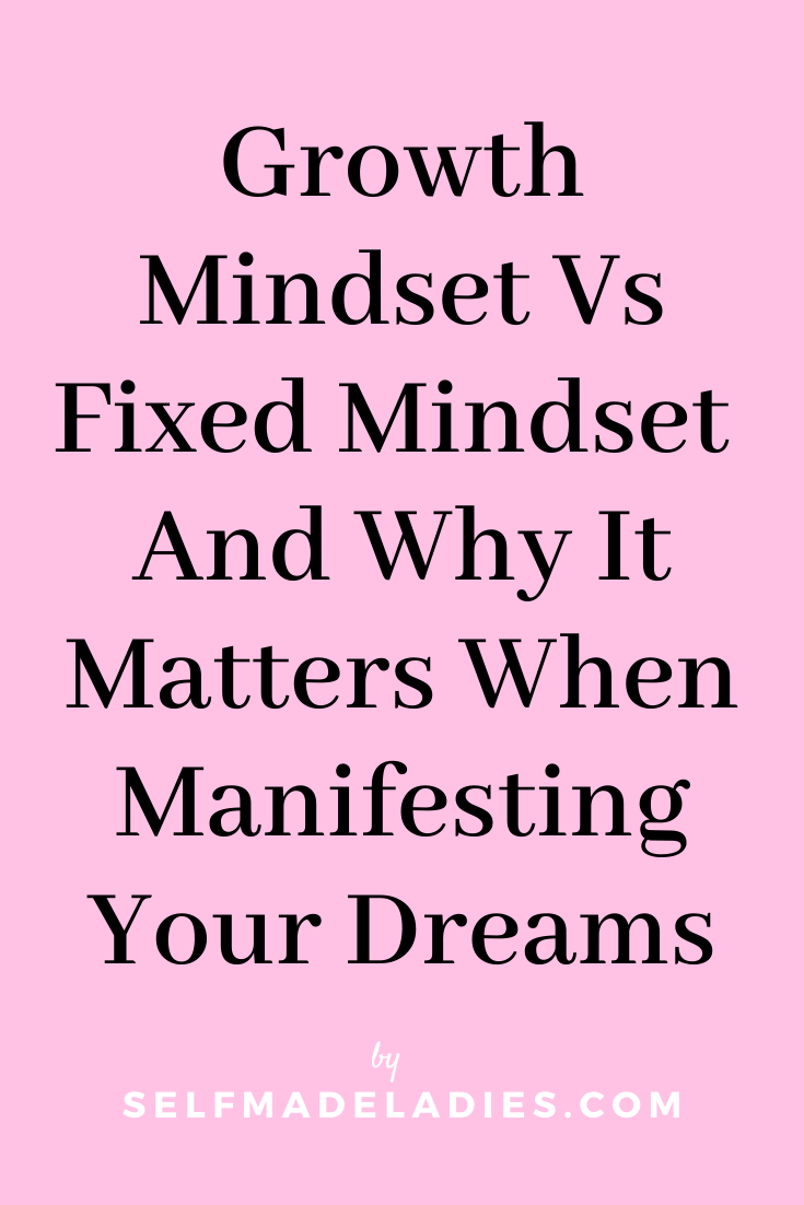 Pinterest Graphic with Title Growth Mindset Vs Fixed Mindset - Why It Matters When Manifesting Your Dreams - selfmadeladies.com