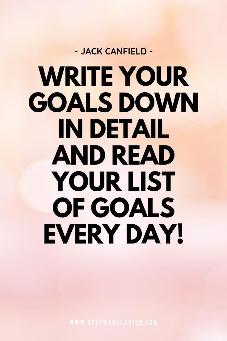 Pinterest Quote Graphic with Title Write your goals down in detail and read your list of goals every day - Jack Canfield - selfmadeladies.com