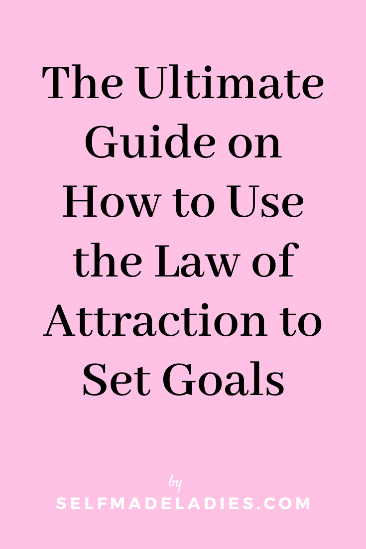 Pinterest Graphic with Title  How to Use the Law of Attraction to Set Goals: The Ultimate Guide - selfmadeladies.com