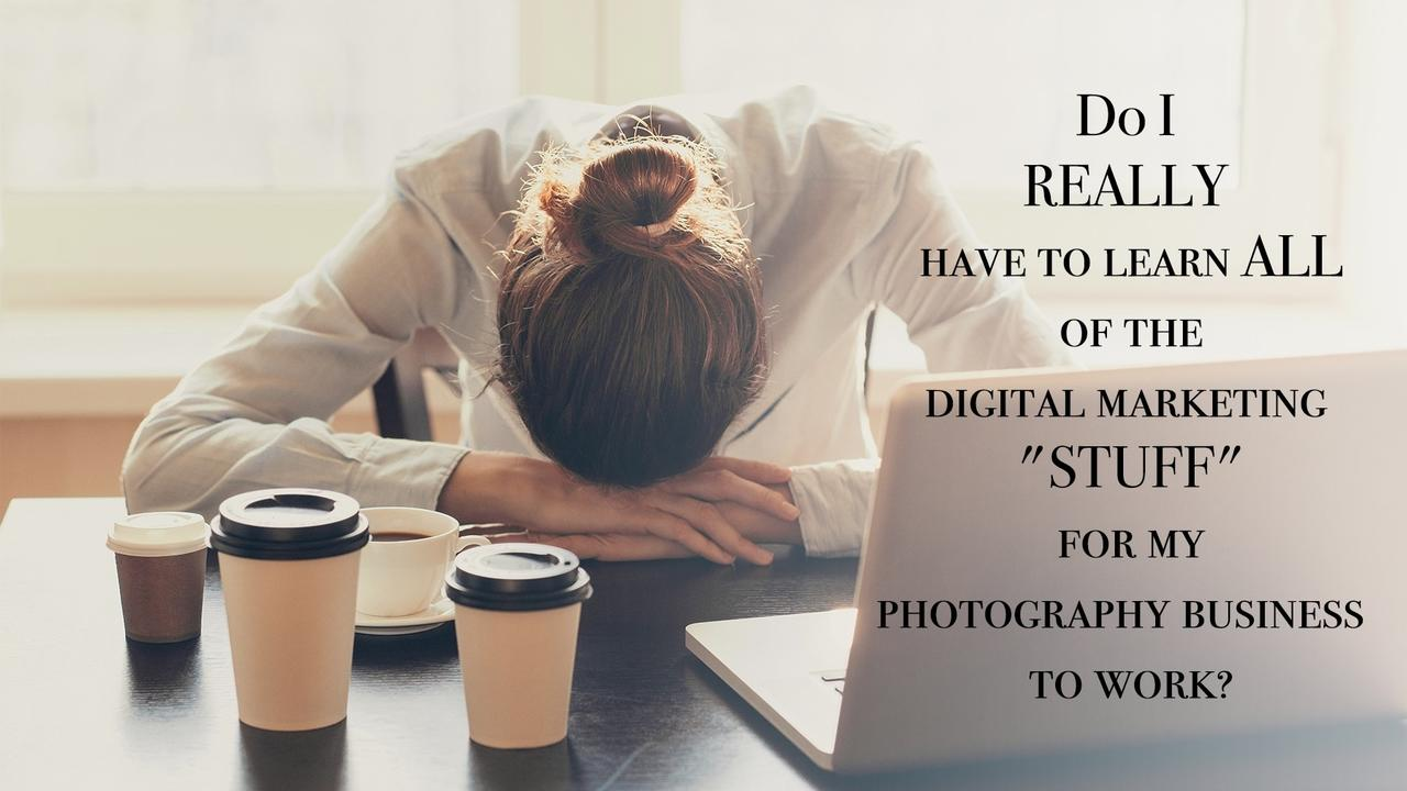Do I Really Have To Learn Digital Marketing For Photography