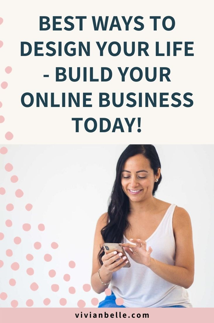 Best ways to design your life - build your online business today
