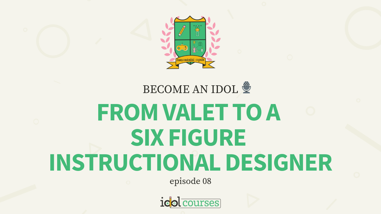 Become An Idol 08 From A Valet To A Six Figure Instructional Designer
