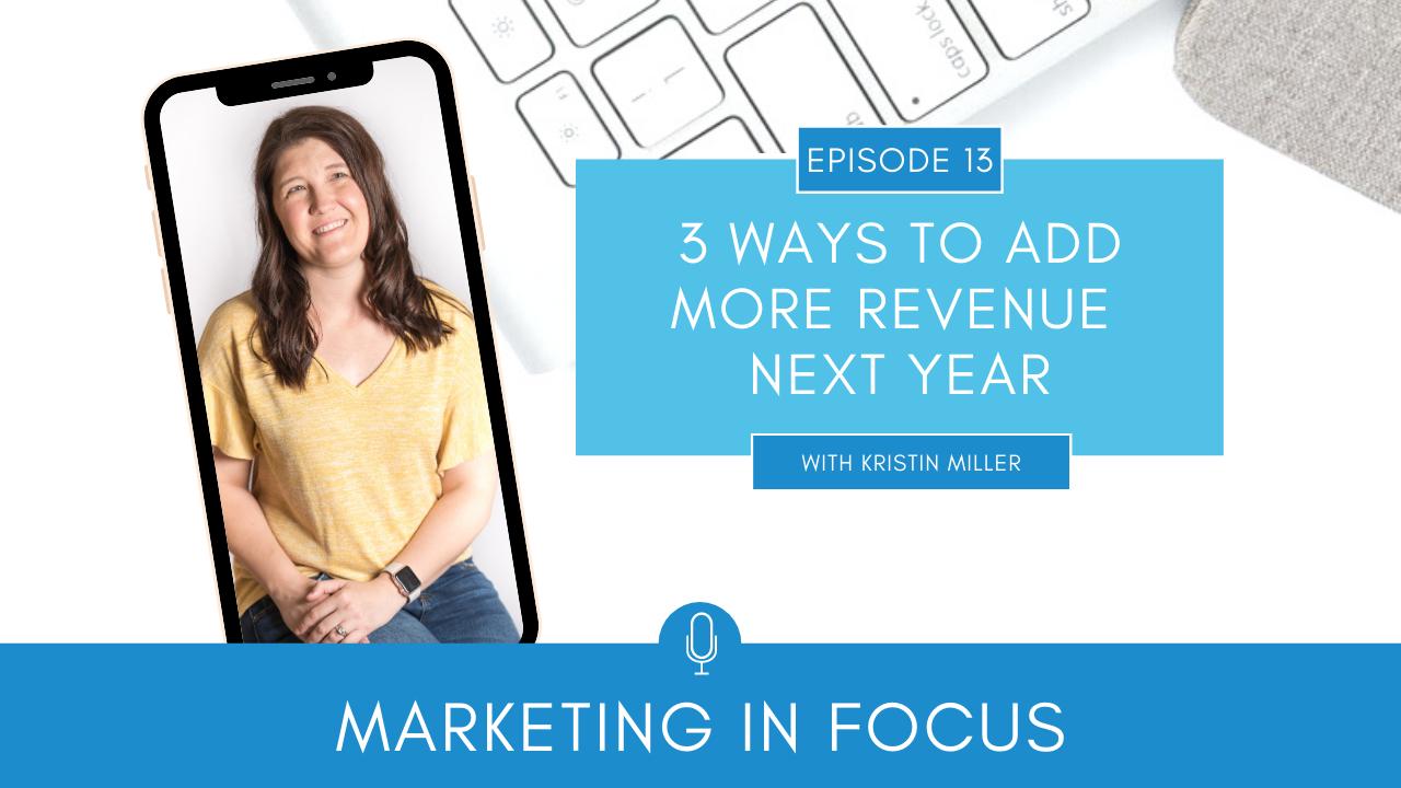 Marketing in Focus Episode 13 Three Ways to Add More Revenue Next Year