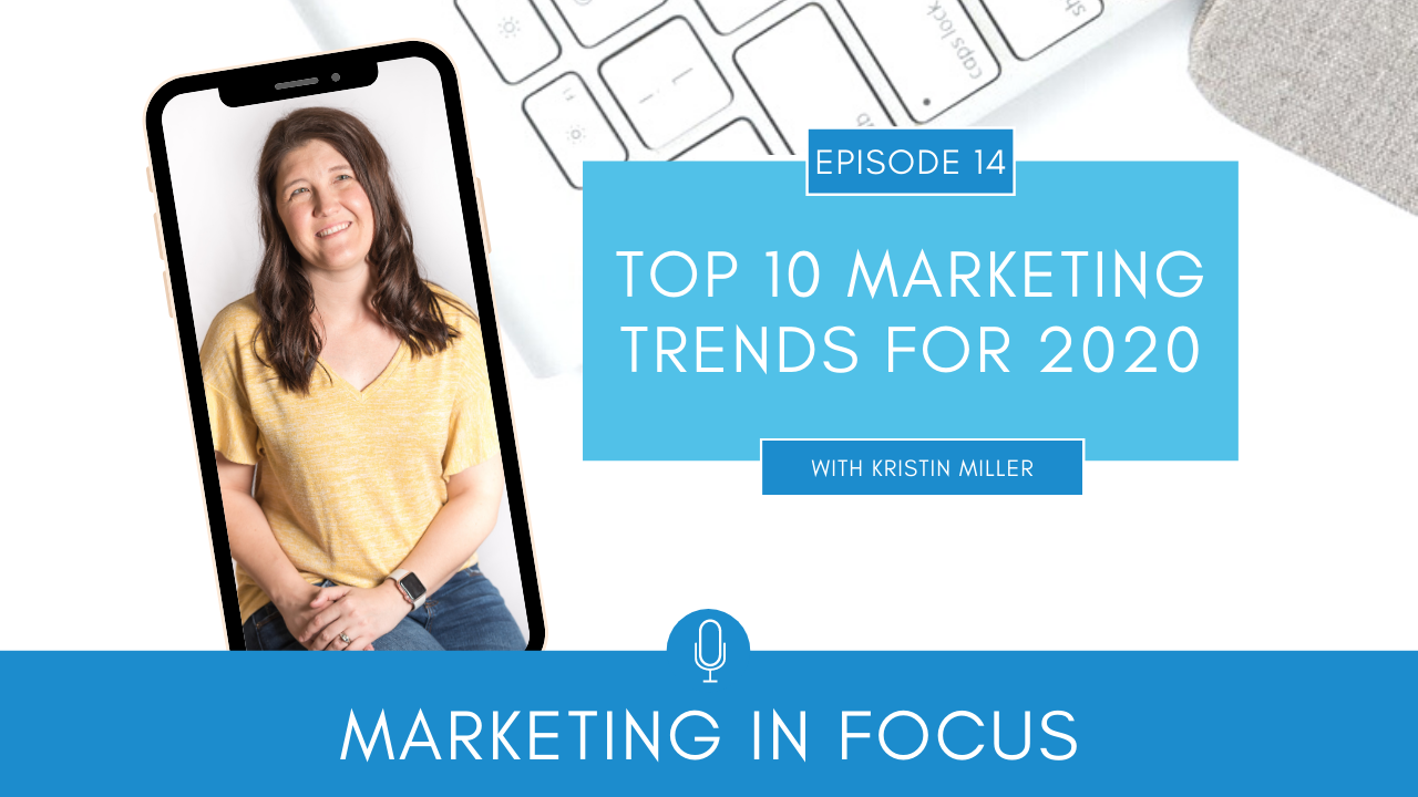 Marketing in Focus Episode 14 Top 10 Marketing Trends for 2020