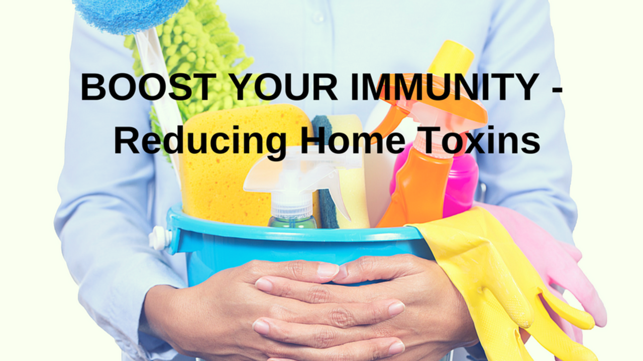 Reducing Home Toxins To Boost Your Immunity