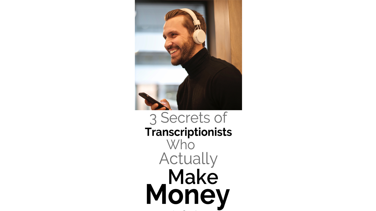 3 Secrets of Transcriptionists Who Actually Make Money