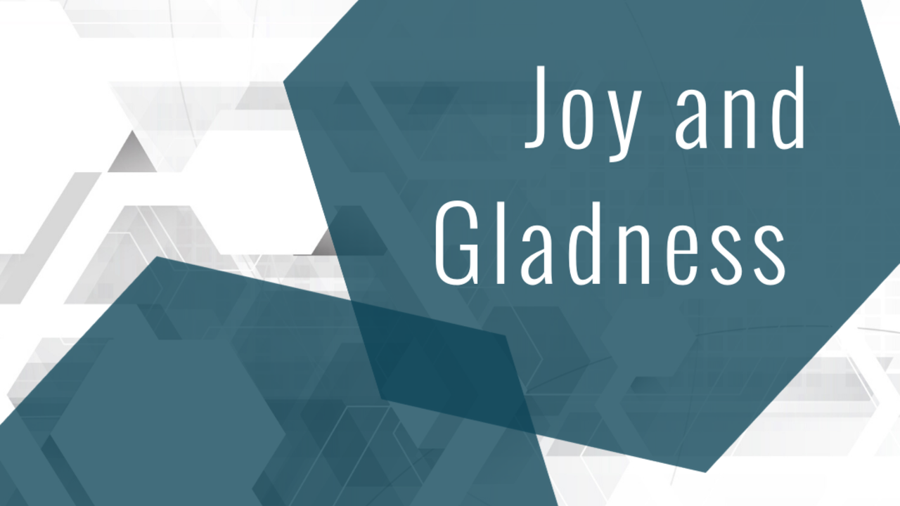 Joy and Gladness