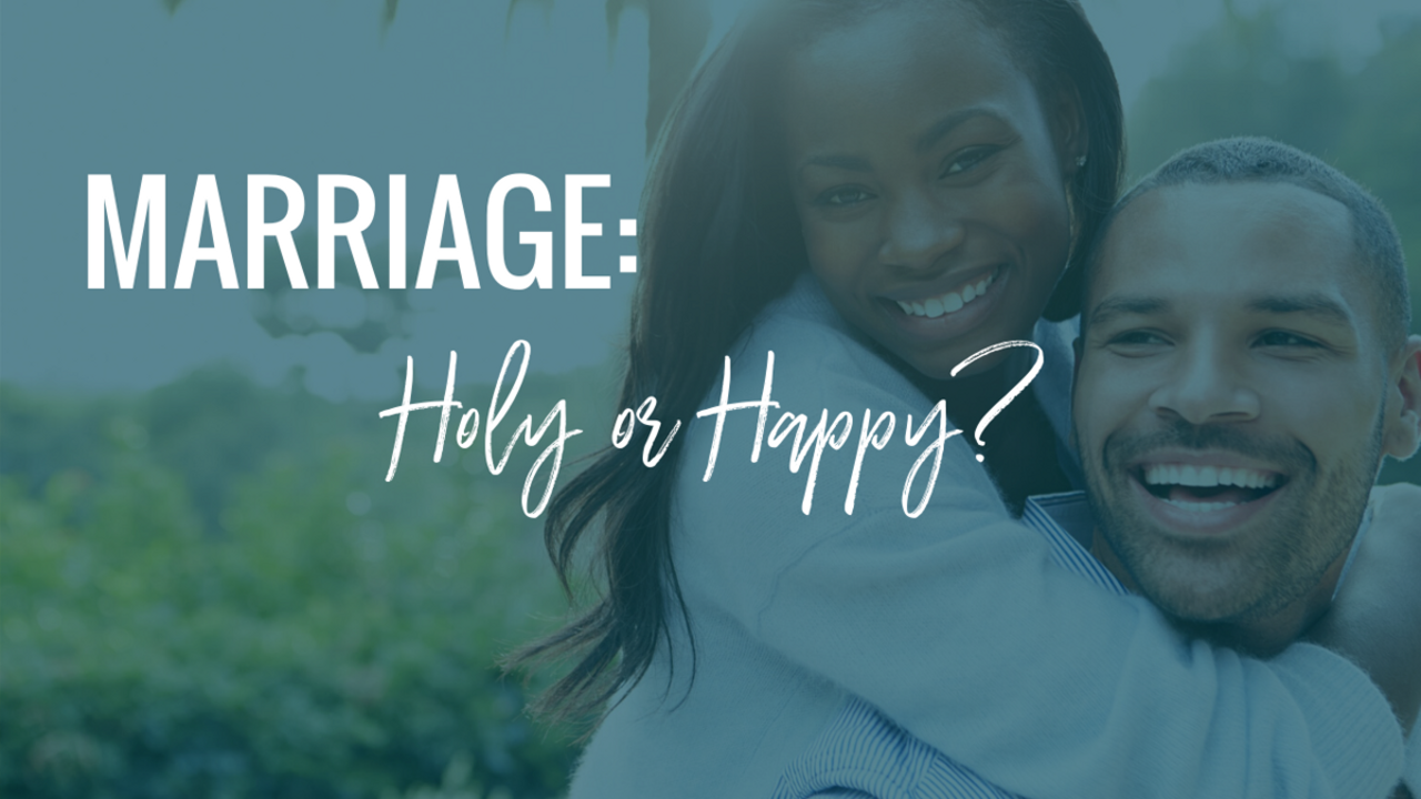 MARRIAGE:  HOLY OR HAPPY?