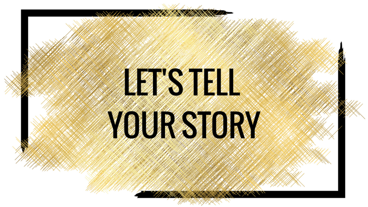 LET'S TELL YOUR STORY...
